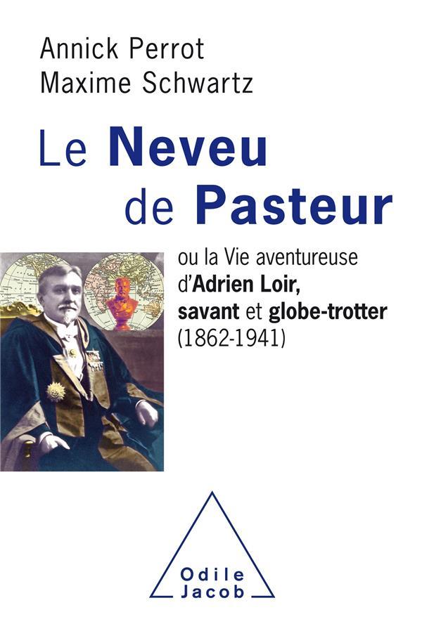LE NEVEU DE PASTEUR  -  OU LA VIE AVENTUREUSE D'ADRIEN LOIR, SAVANT ET GLOBE-TROTTER (1862-1941)