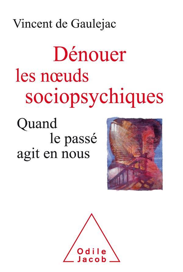 DENOUER LES NOEUDS SOCIOPSYCHIQUES  -  QUAND LE PASSE AGIT EN NOUS