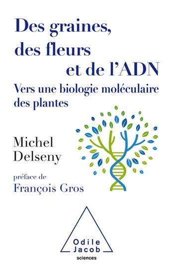 DES GRAINES, DES FLEURS ET DE L'ADN  -  VERS UNE BIOLOGIE MOLECULAIRE DES PLANTES
