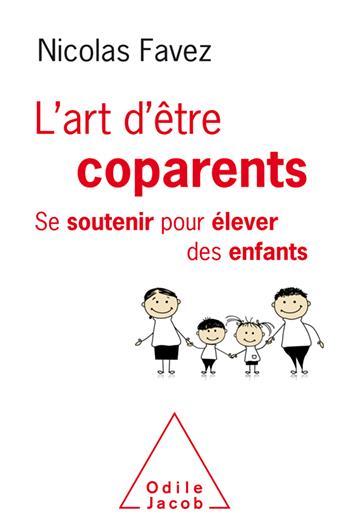 L'ART D'ETRE COPARENTS  -  SE SOUTENIR POUR ELEVER DES ENFANTS