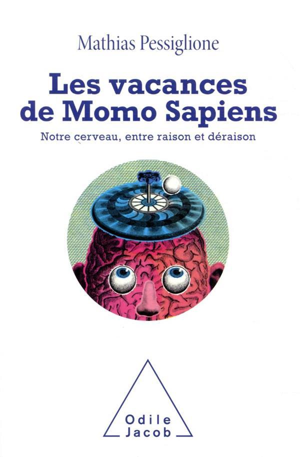 LES VACANCES DE MOMO SAPIENS : NOTRE CERVEAU, ENTRE RAISON ET DERAISON