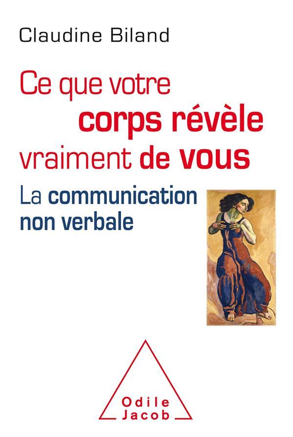 CE QUE LE CORPS REVELE VRAIMENT DE VOUS  -  LA COMMUNICATION NON VERBALE