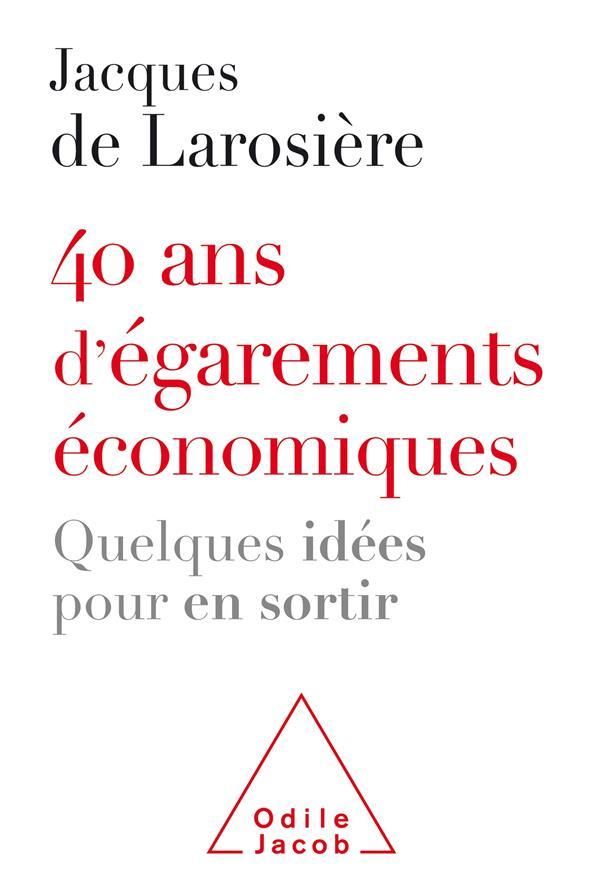 40 ANS D-EGAREMENTS ECONOMIQUES - QUELQUES IDEES POUR EN SORTIR