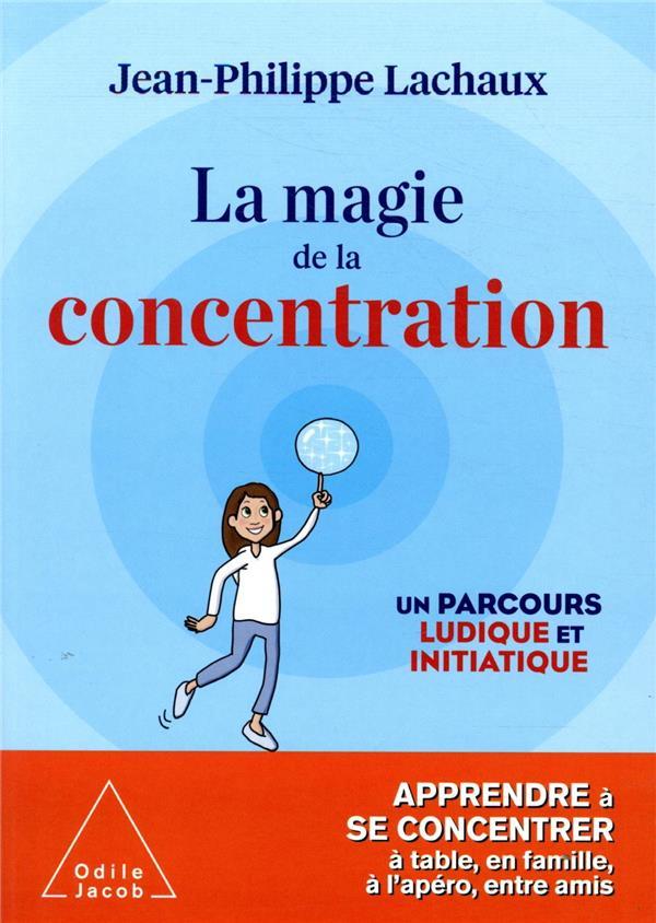 LA MAGIE DE LA CONCENTRATION - APPRENDRE A SE CONCENTRER A TABLE, EN FAMILLE, A L-APERO, ENTRE AMIS