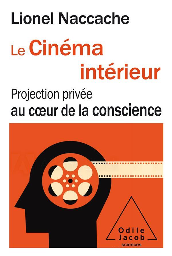 LE CINEMA INTERIEUR  -  PROJECTION PRIVEE AU COEUR DE LA CONSCIENCE LIONNEL NACCACHE JACOB