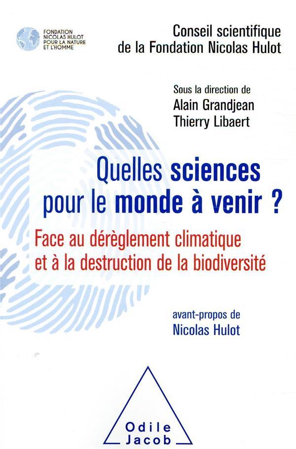 QUELLES SCIENCES POUR LE MONDE A VENIR ?  -  FACE AU DEREGLEMENT CLIMATIQUE ET A LA DESTRUCTION DE LA BIODIVERSITE