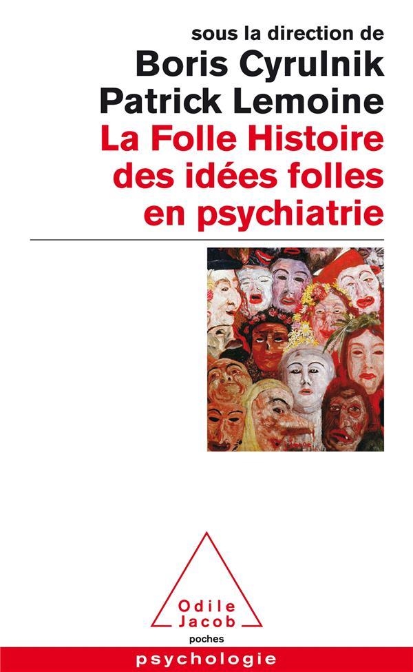 LA FOLLE HISTOIRE DES IDEES FOLLES EN PSYCHIATRIE BORIS CYRULNIK JACOB
