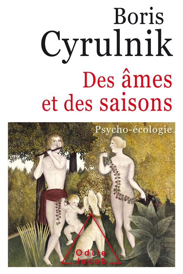 DES AMES ET DES SAISONS  -  PSYCHO-ECOLOGIE BORIS CYRULNIK JACOB
