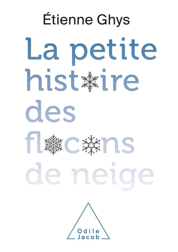GHYS, ETIENNE - LA PETITE HISTOIRE DES FLOCONS DE NEIGE