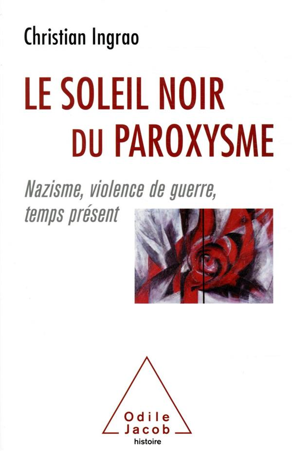 LE SOLEIL NOIR DU PAROXYSME  -  NAZISME, VIOLENCE DE GUERRE, TEMPS PRESENT CHRISTIAN INGRAO JACOB