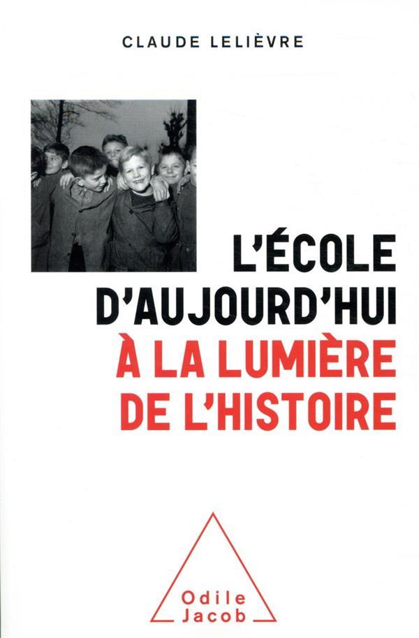 L'ECOLE D'AUJOURD'HUI A LA LUMIERE DE L'HISTOIRE LELIEVRE, CLAUDE JACOB