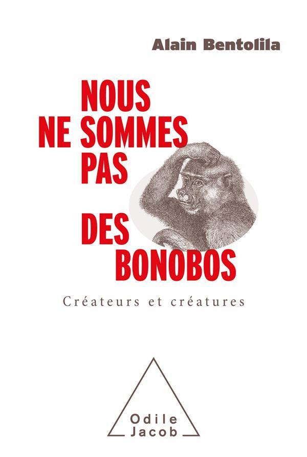 NOUS NE SOMMES PAS DES BONOBOS : CREATEURS ET CREATURES BENTOLILA ALAIN JACOB