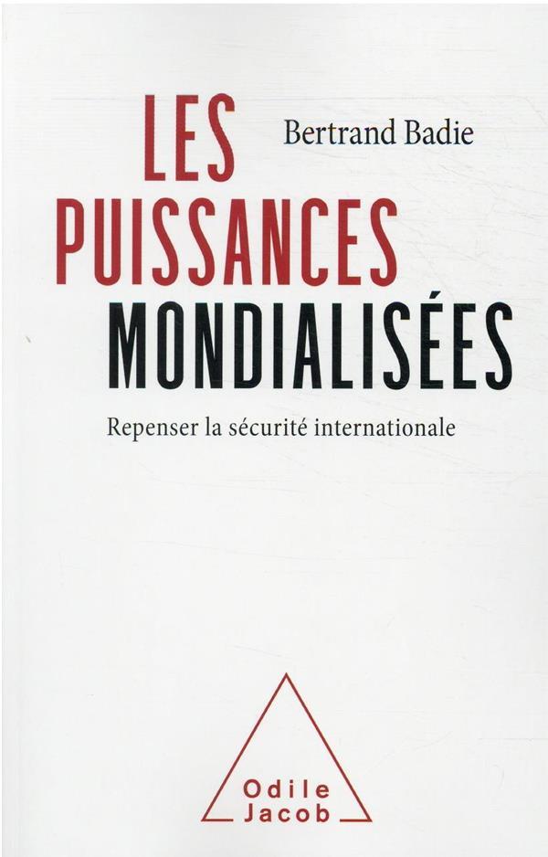LES PUISSANCES MONDIALISEES : REPENSER LA SECURITE INTERNATIONALE