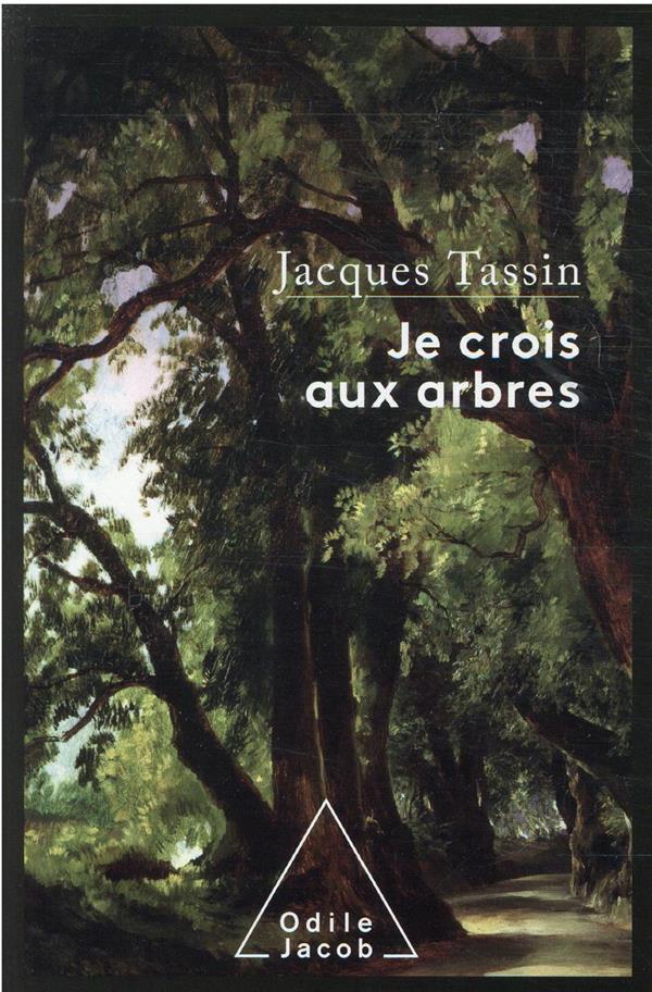 JE CROIS AUX ARBRES TASSIN, JACQUES JACOB