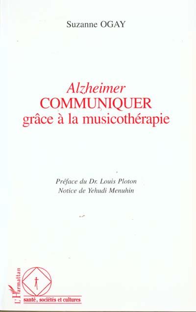 ALZHEIMER COMMUNIQUER GRACE A LA MUSICOTHERAPIE OGAY SUZANNE L'HARMATTAN