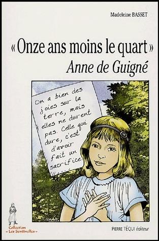 ONZE ANS MOINS LE QUART - ANNE DE GUIGNE (1911-1922)