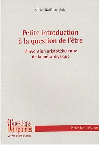 PETITE INTRODUCTION A LA QUESTION DE L'ETRE     L'INVENTION ARISTOTELICIENNE DE LA METAPHYSIQUE