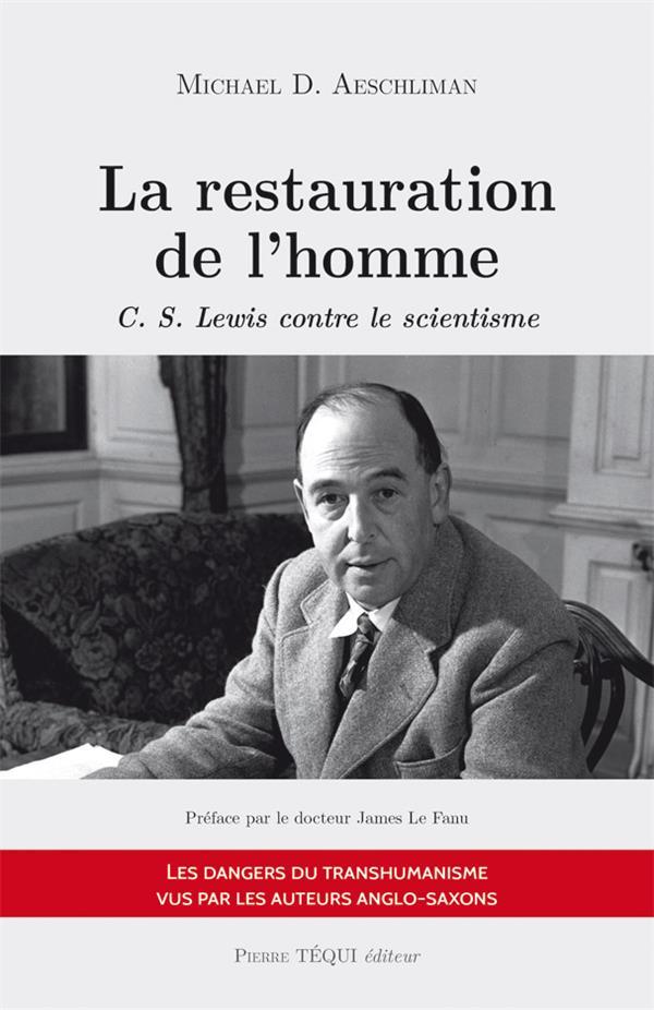 LA RESTAURATION DE L'HOMME     C. S. LEWIS CONTRE LE SCIENTISME