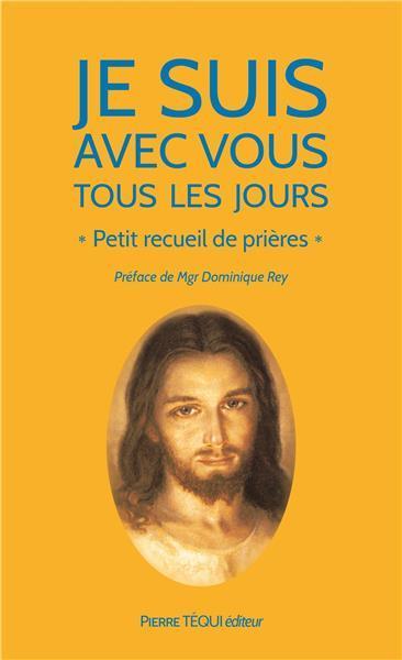 JE SUIS AVEC VOUS TOUS LES JOURS  -  PETIT RECUEIL DE PRIERES