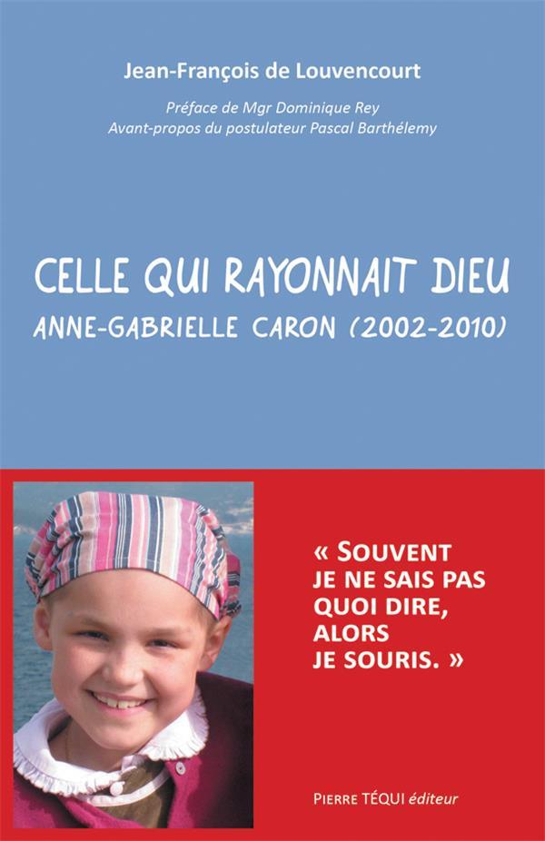 CELLE QUI RAYONNAIT DIEU  -  ANNE-GABRIELLE CARON (2002-2010)