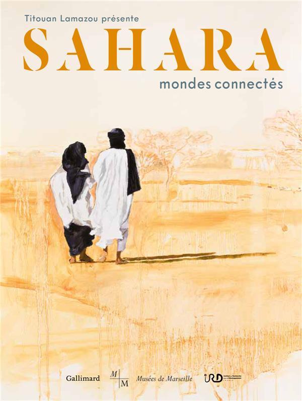 SAHARA, MONDES CONNECTES COLLECTIF Gallimard-Loisirs