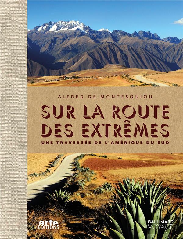 SUR LA ROUTE DES EXTREMES  -  VOYAGE EN AMERIQUE DU SUD MONTESQUIOU ALFRED D Gallimard-Loisirs