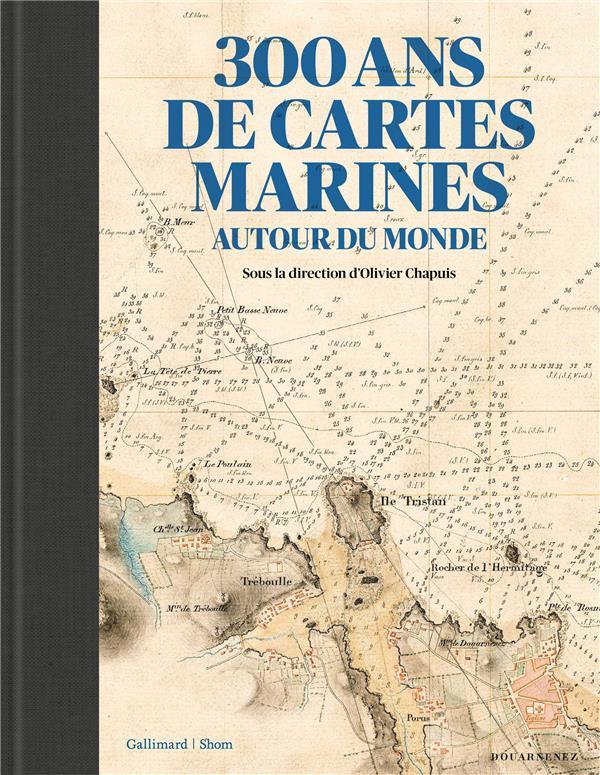 300 ANS DE CARTES MARINES CHAPUIS/BESSERO Gallimard-Loisirs