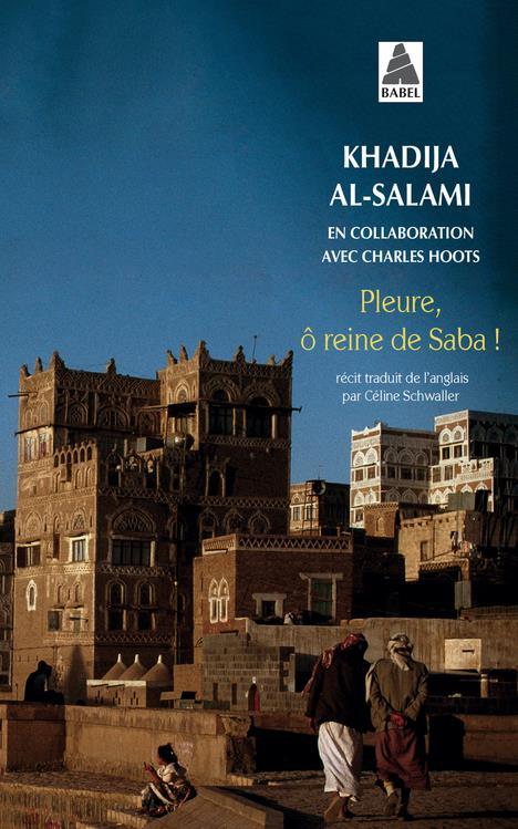 PLEURE, O, REINE DE SABA ! AL-SALAMI KHADIJA ACTES SUD