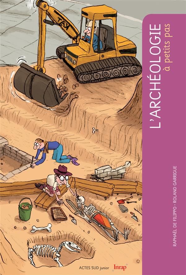 A PETITS PAS  -  L'ARCHEOLOGIE DE FILIPPO RAPHAEL / ACTES SUD