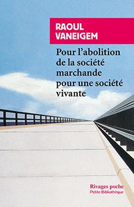 POUR L-ABOLITION DE LA SOCIETE VANEIGEM RAOUL RIVAGES