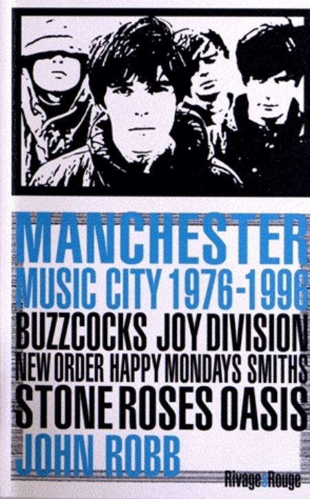 MANCHESTER MUSIC CITY, 1976-1996 BUZZCOCKS, JOY DIVISION, THE FALL, NEW ORDER, THE SMITHS, THE STONE ROBB-J Rivages