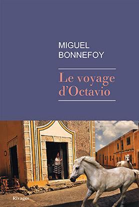 LE VOYAGE D'OCTAVIO BONNEFOY MIGUEL Rivages