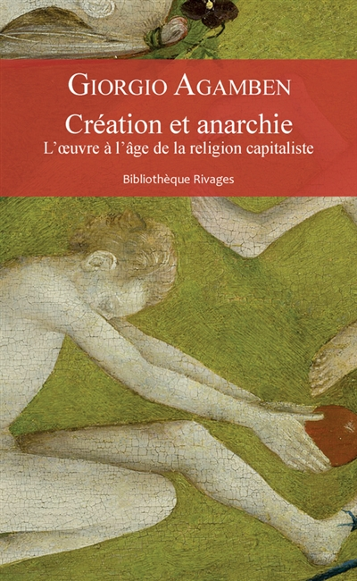 CREATION ET ANARCHIE - L-OEUVR AGAMBEN GIORGIO/GAYR RIVAGES