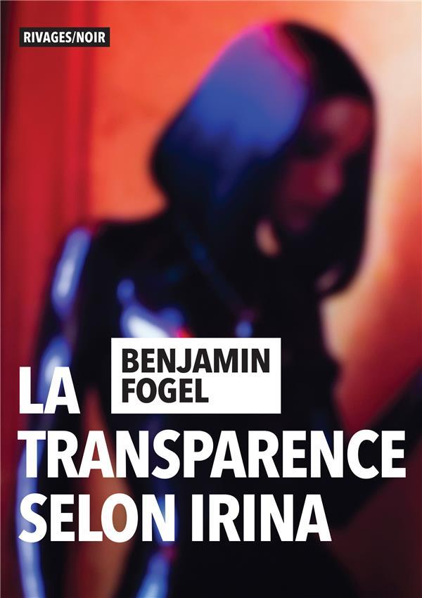 LA TRANSPARENCE SELON IRINA FOGEL BENJAMIN Rivages