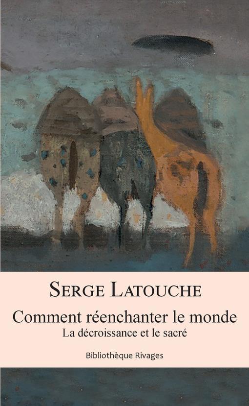 COMMENT REENCHANTER LE MONDE - LATOUCHE SERGE RIVAGES