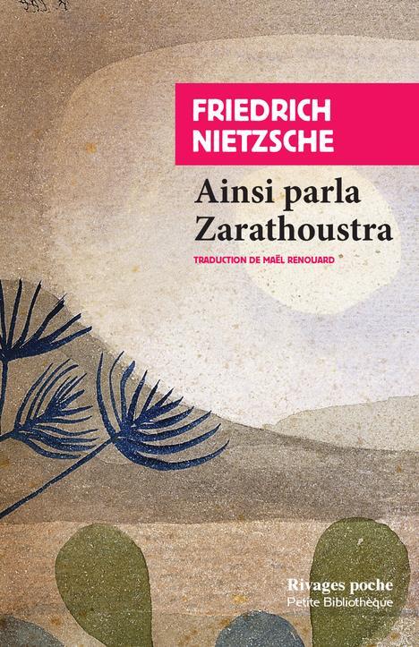 AINSI PARLA ZARATHOUSTRA  -  UN LIVRE POUR TOUS ET POUR CHACUN NIETZSCHE/RENOUARD Rivages
