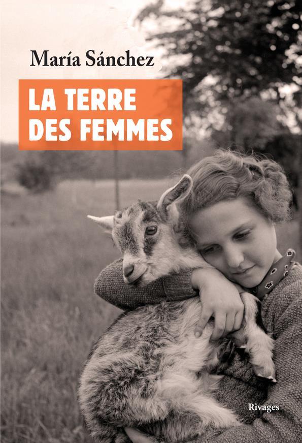 LA TERRE DES FEMMES SANCHEZ, MARIA Rivages