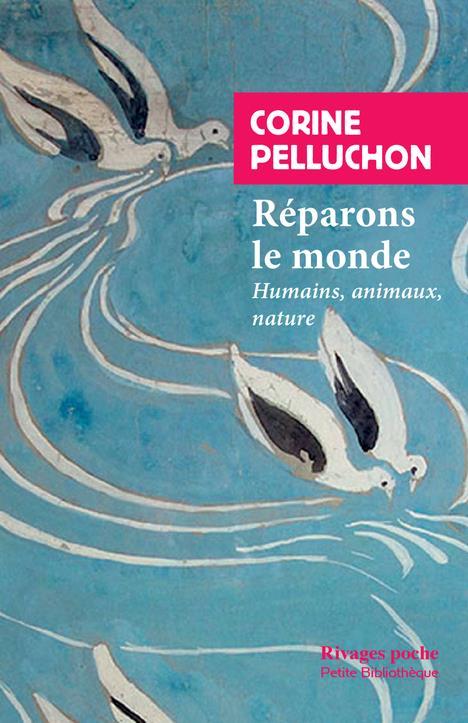 REPARONS LE MONDE  -  HUMAINS, ANIMAUX, NATURE PELLUCHON CORINE Rivages