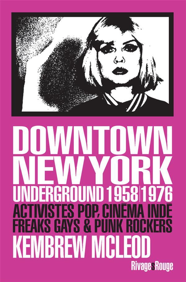 DOWNTOWN NEW YORK UNDERGROUND 19581976  -  ACTIVISTES POP, CINEMA INDE, FREAKS GAYS et PUNK ROCKERS