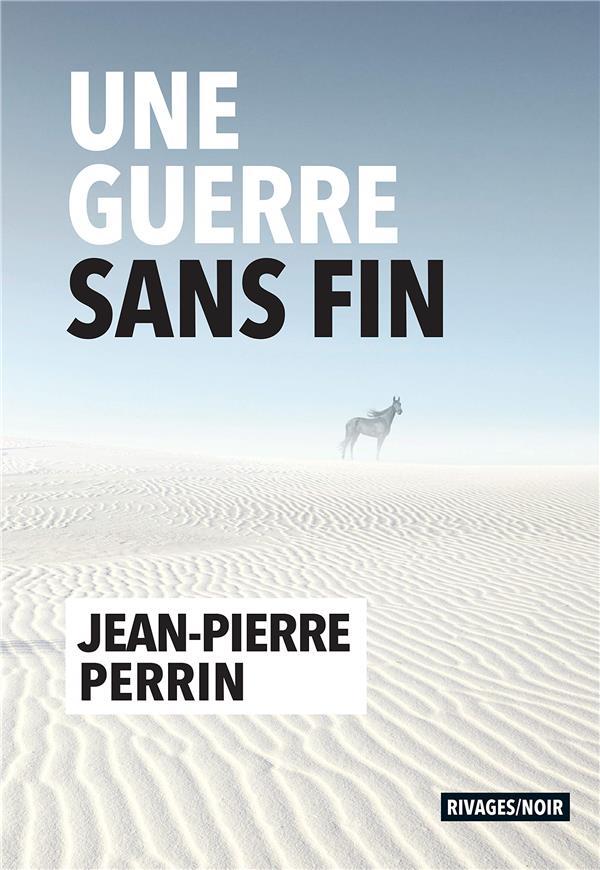 UNE GUERRE SANS FIN PERRIN, JEAN-PIERRE Rivages