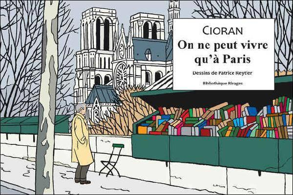 ON NE PEUT VIVRE QU'A PARIS CIORAN/REYTIER/PIOT Rivages