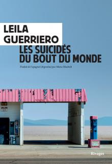 LES SUICIDES DU BOUT DU MONDE - CHRONIQUE D'UNE PETITE VILLE DE PATAGONIE GUERRIERO, LEILA Rivages