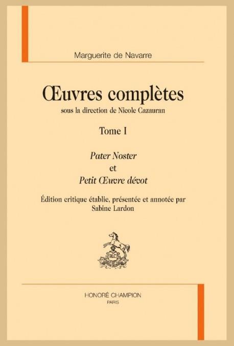 OEUVRES COMPLETES T.1  -  PATER NOSTER ET LE PETIT OEUVRE DEVOT MARGUERITE DE NAVARR CHAMPION