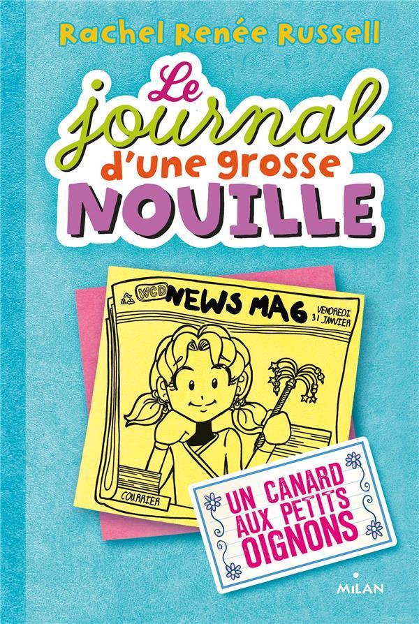 LE JOURNAL D'UNE GROSSE NOUILLE, TOME 05 - UN CANARD AUX PETITS OIGNONS Russell Rachel Renée Milan jeunesse