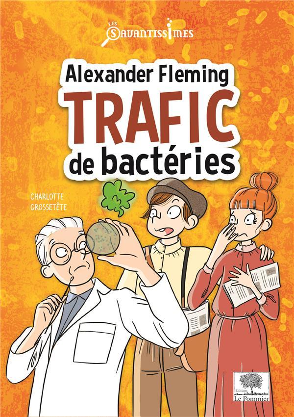 ALEXANDER FLEMING, TRAFIC DE BACTERIES GROSSETETE CHARLOTTE POMMIER