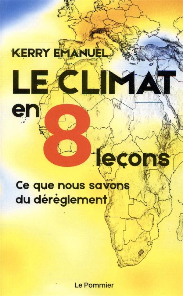 LE CLIMAT EN 8 LECONS  -  CE QUE NOUS SAVONS DU DEREGLEMENT