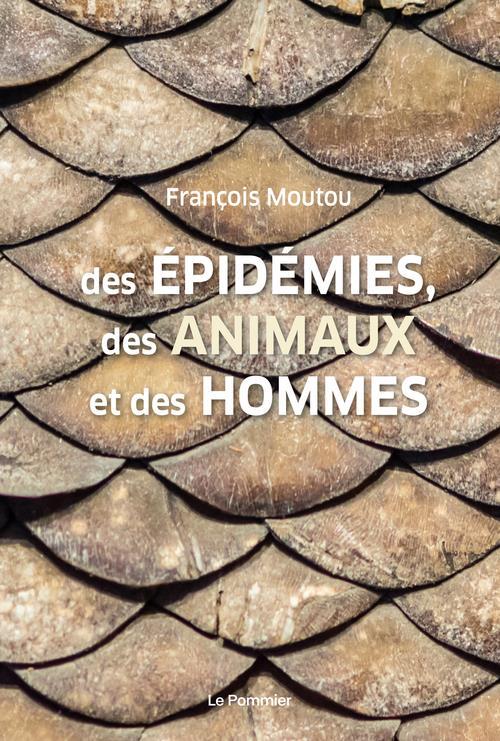 DES EPIDEMIES, DES ANIMAUX ET DES HOMMES MOUTOU FRANCOIS POMMIER