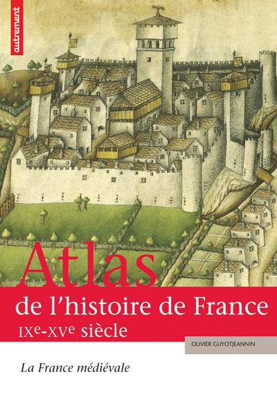ATLAS DE L'HISTOIRE DE FRANCE IXE-XVE SIECLE GUYOT JEANNIN O. AUTREMENT