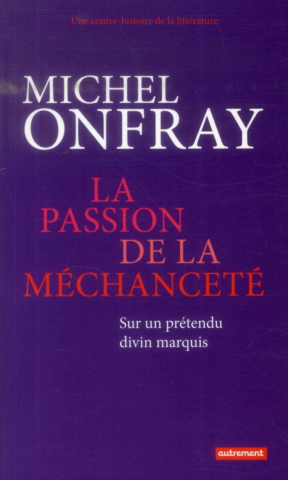 Une contre-histoire de la littérature La passion de la méchanceté