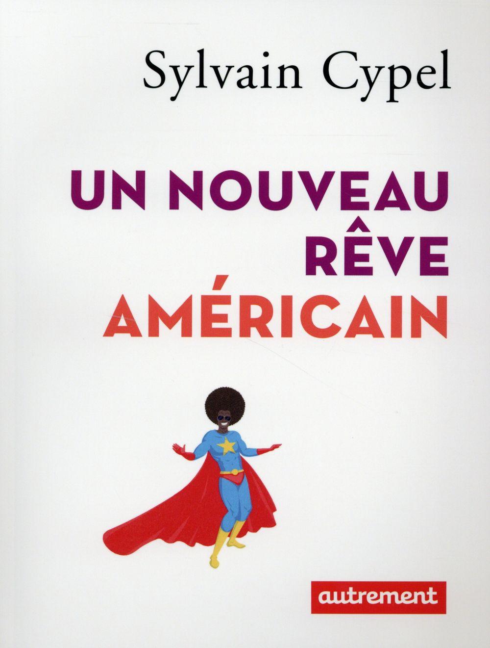 CYPEL SYLVAIN - UN NOUVEAU REVE AMERICAIN